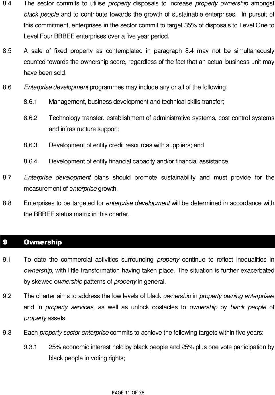5 A sale of fixed property as contemplated in paragraph 8.4 may not be simultaneously counted towards the ownership score, regardless of the fact that an actual business unit may have been sold. 8.6 Enterprise development programmes may include any or all of the following: 8.
