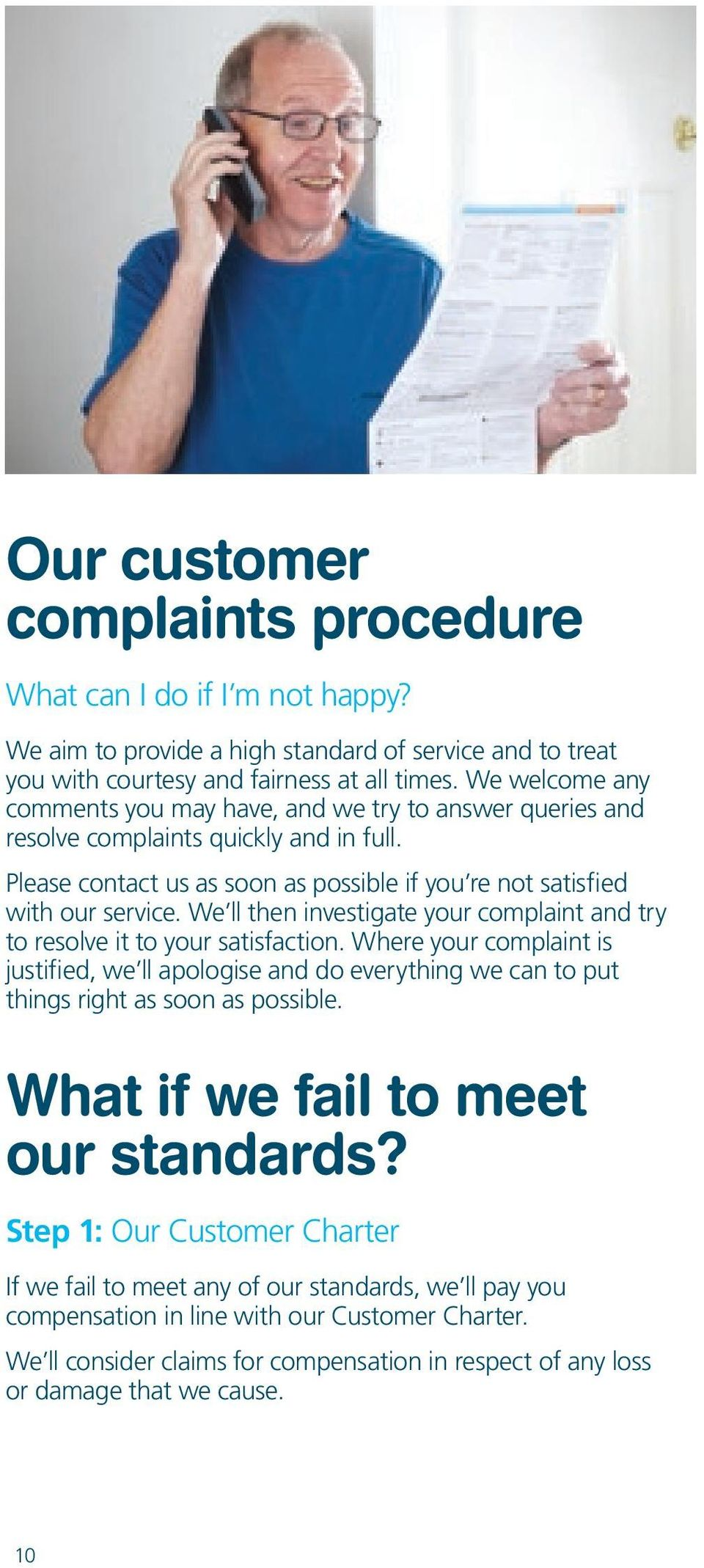 We ll then investigate your complaint and try to resolve it to your satisfaction. Where your complaint is justified, we ll apologise and do everything we can to put things right as soon as possible.