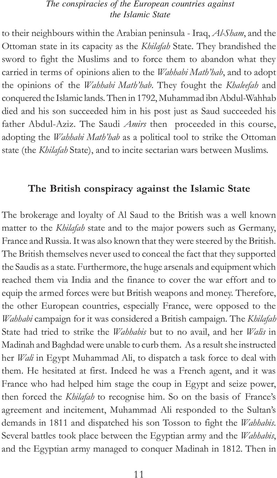 They fought the Khaleefah and conquered the Islamic lands. Then in 1792, Muhammad ibn Abdul-Wahhab died and his son succeeded him in his post just as Saud succeeded his father Abdul-Aziz.