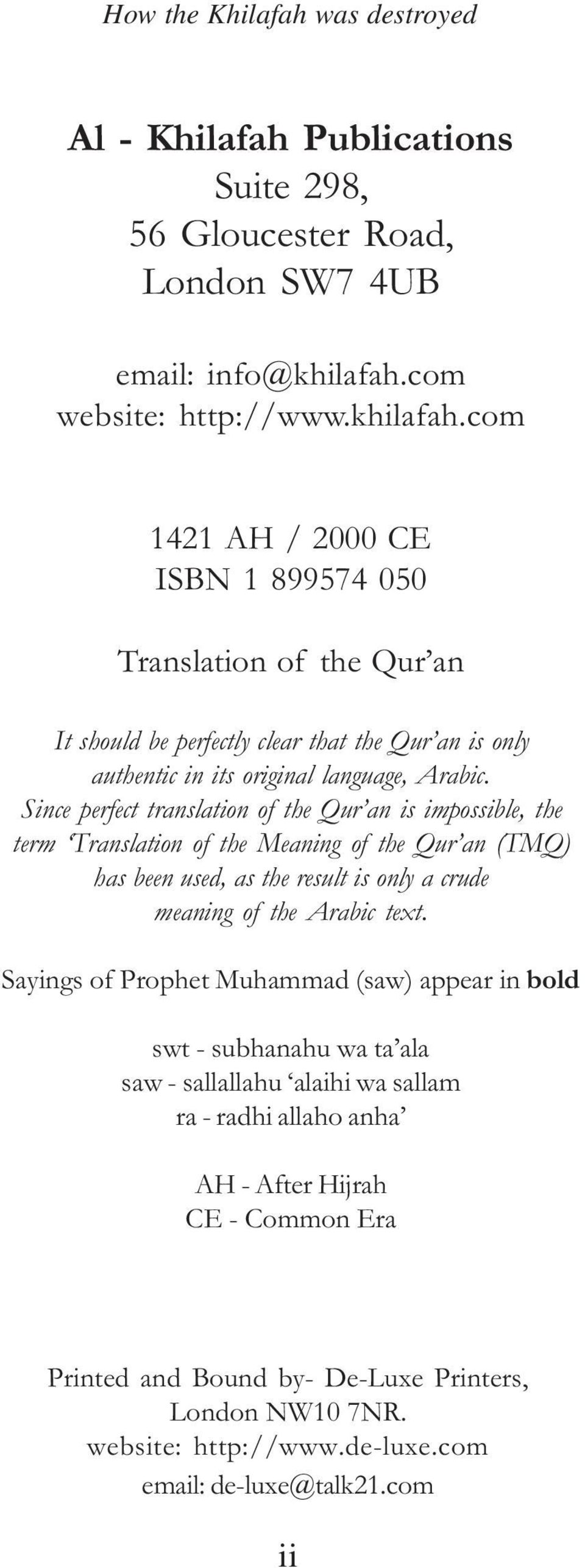 Since perfect translation of the Qur an is impossible, the term Translation of the Meaning of the Qur an (TMQ) has been used, as the result is only a crude meaning of the Arabic text.