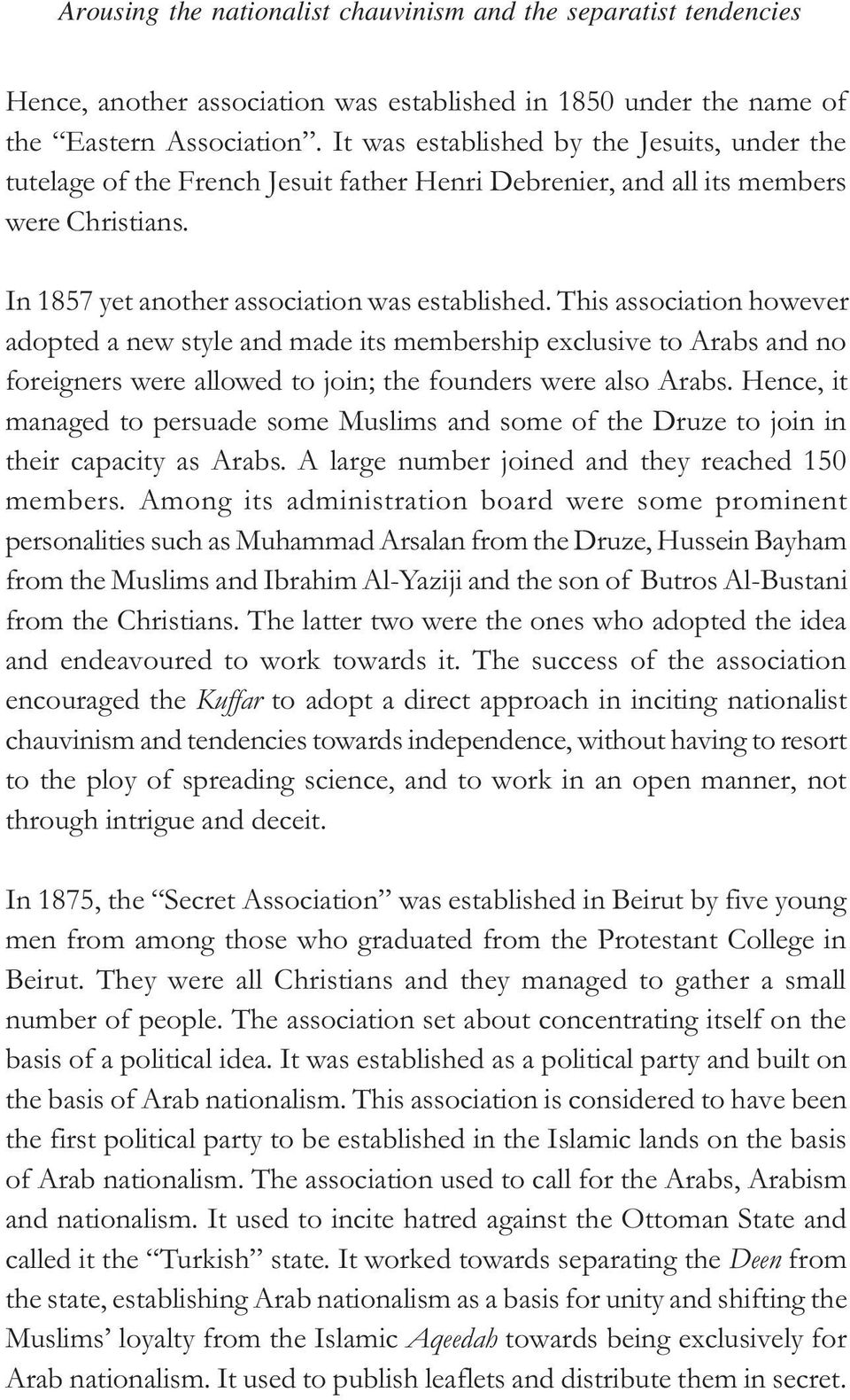 This association however adopted a new style and made its membership exclusive to Arabs and no foreigners were allowed to join; the founders were also Arabs.