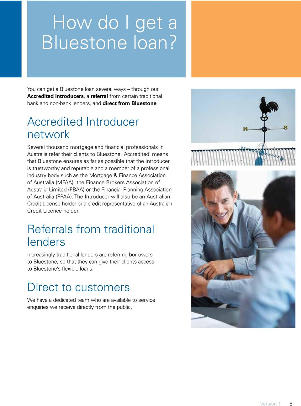 Accredited means that Bluestone ensures as far as possible that the Introducer is trustworthy and reputable and a member of a professional industry body such as the Mortgage & Finance Association of
