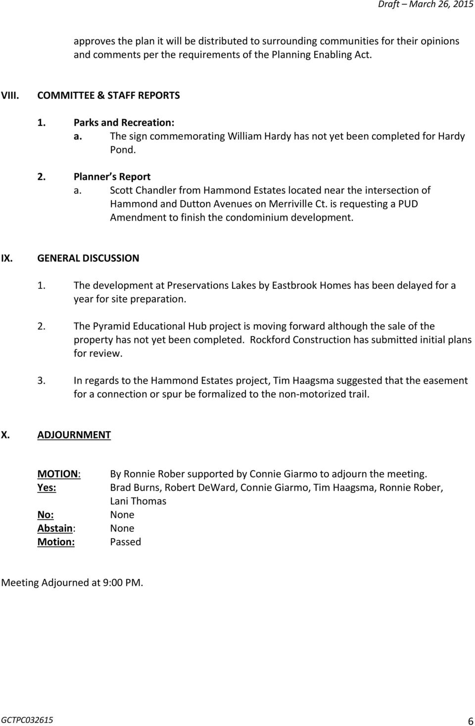 Scott Chandler from Hammond Estates located near the intersection of Hammond and Dutton Avenues on Merriville Ct. is requesting a PUD Amendment to finish the condominium development. IX.