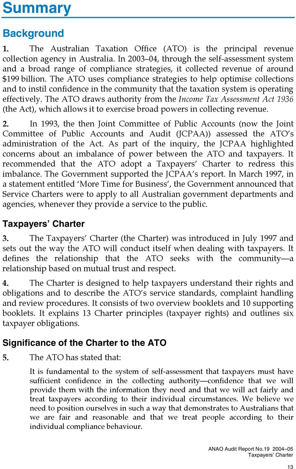 The ATO uses compliance strategies to help optimise collections and to instil confidence in the community that the taxation system is operating effectively.