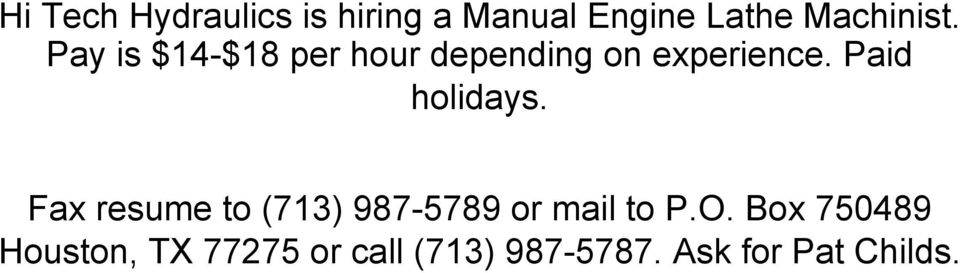 Paid holidays. Fax resume to (713) 987-5789 or mail to P.O.
