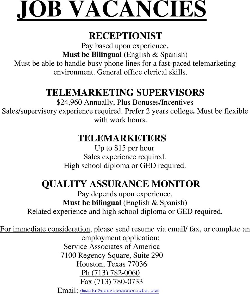 TELEMARKETERS Up to $15 per hour Sales experience required. High school diploma or GED required. QUALITY ASSURANCE MONITOR Pay depends upon experience.
