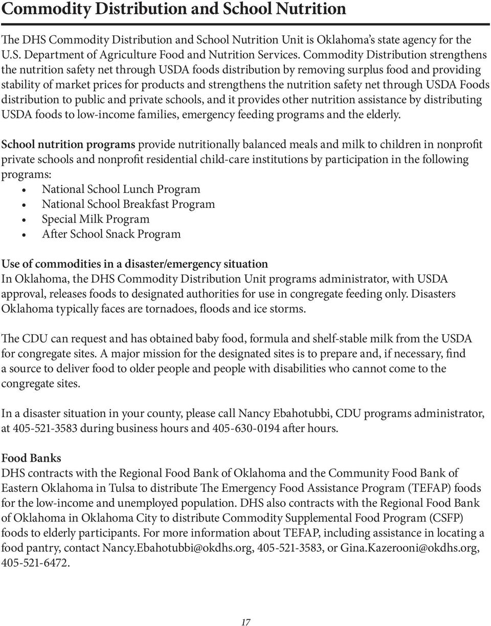 nutrition safety net through USDA Foods distribution to public and private schools, and it provides other nutrition assistance by distributing USDA foods to low-income families, emergency feeding