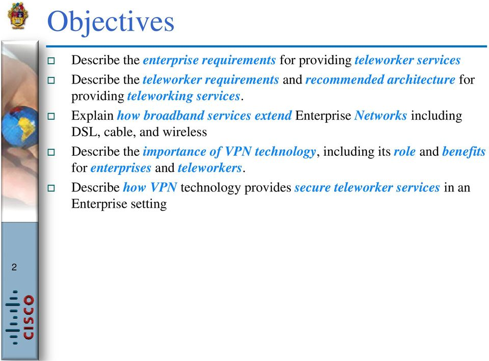 Explain how broadband services extend Enterprise Networks including DSL, cable, and wireless Describe the importance