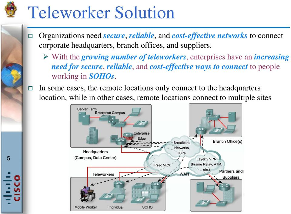 With the growing number of teleworkers, enterprises have an increasing need for secure, reliable, and