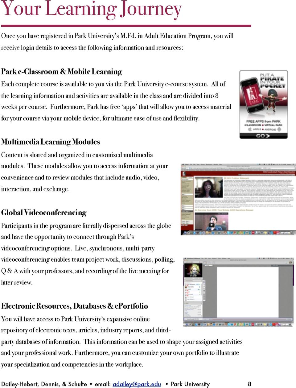 University e-course system. All of the learning information and activities are available in the class and are divided into 8 weeks per course.