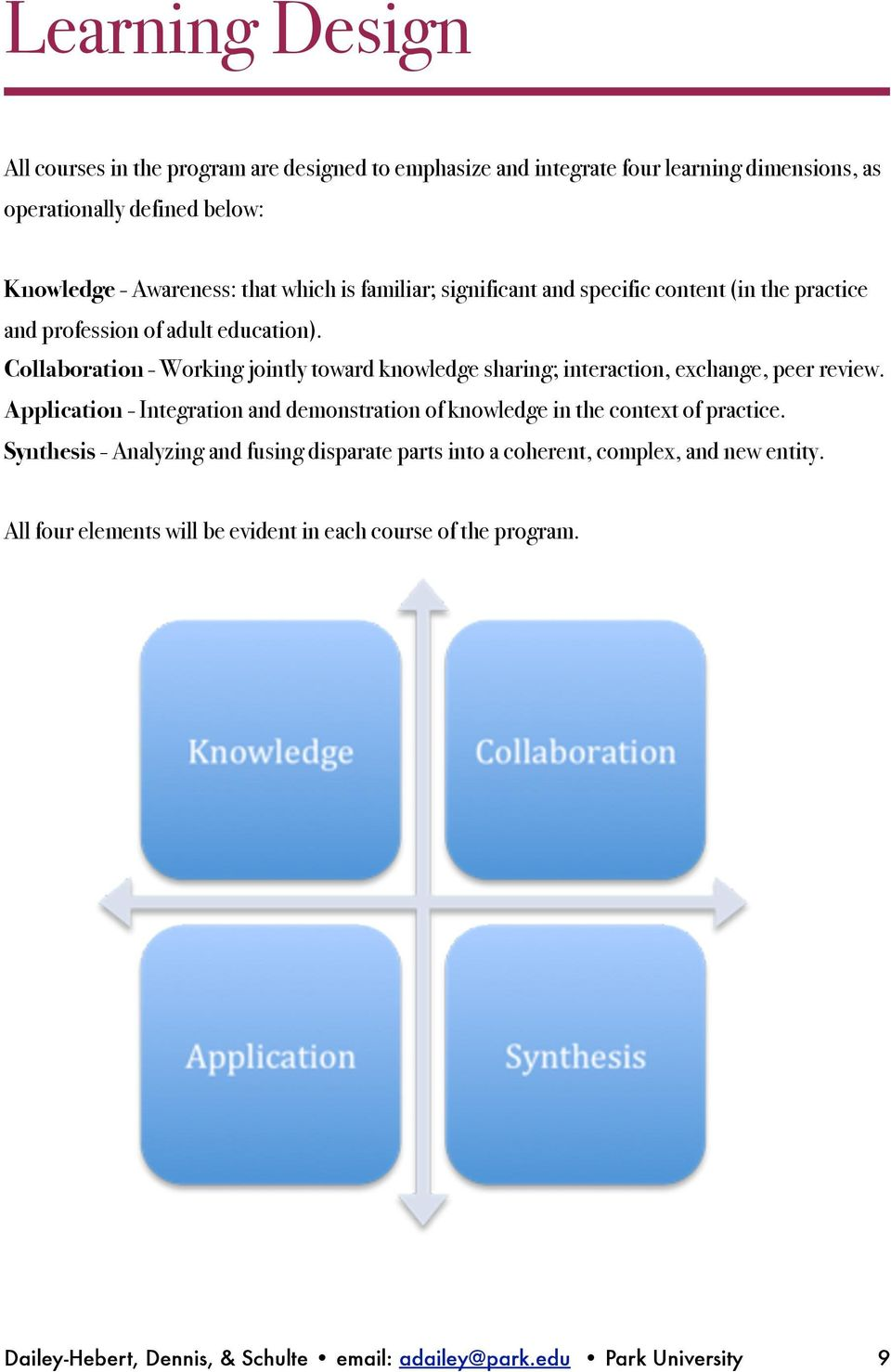 Collaboration - Working jointly toward knowledge sharing; interaction, exchange, peer review.