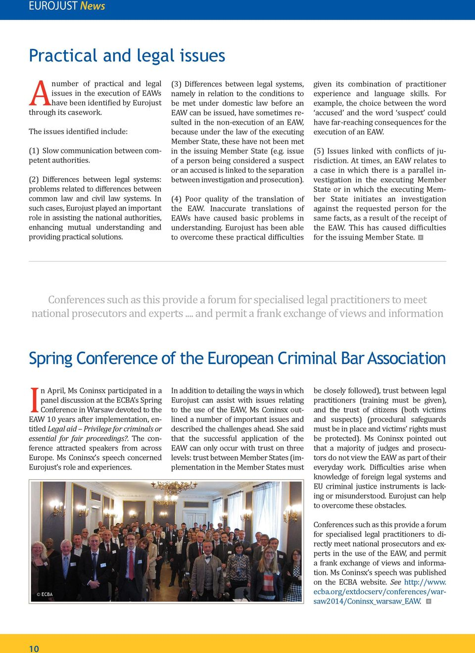 In such cases, Eurojust played an important role in assisting the national authorities, enhancing mutual understanding and providing practical solutions.