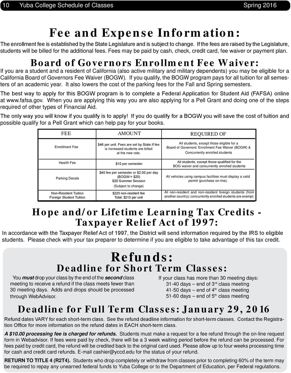Board of Governors Enrollment Fee Waiver: If you are a student and a resident of California (also active military and military dependents) you may be eligible for a California Board of Governors Fee