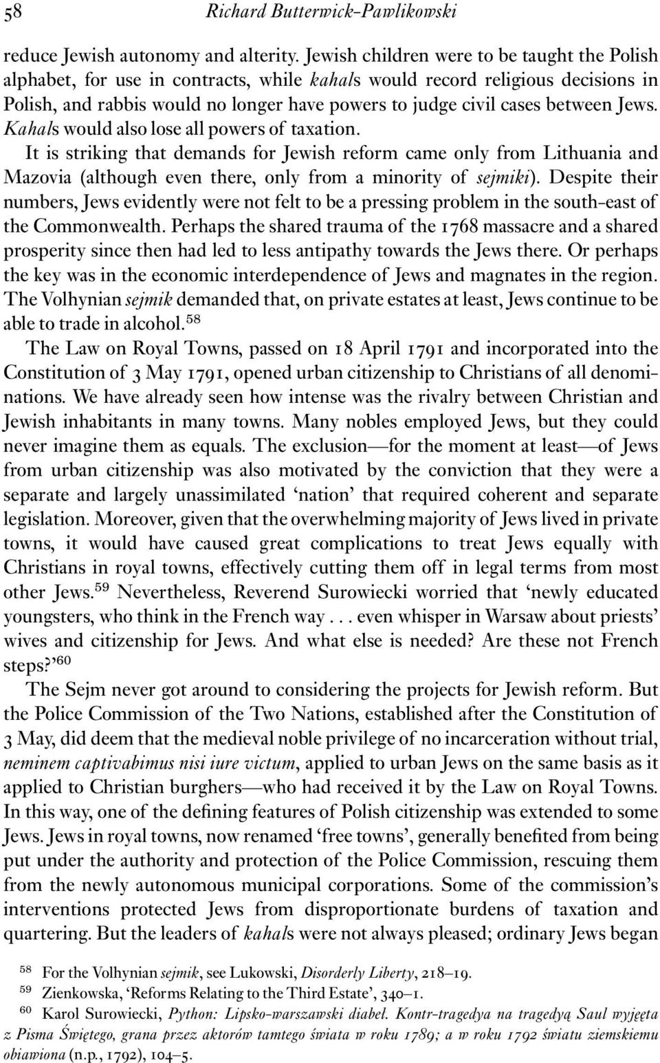 between Jews. Kahals would also lose all powers of taxation. It is striking that demands for Jewish reform came only from Lithuania and Mazovia (although even there, only from a minority of sejmiki).