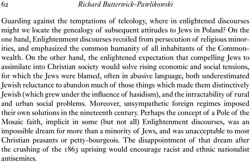 On the other hand, the enlightened expectation that compelling Jews to assimilate into Christian society would solve rising economic and social tensions, for which the Jews were blamed, often in