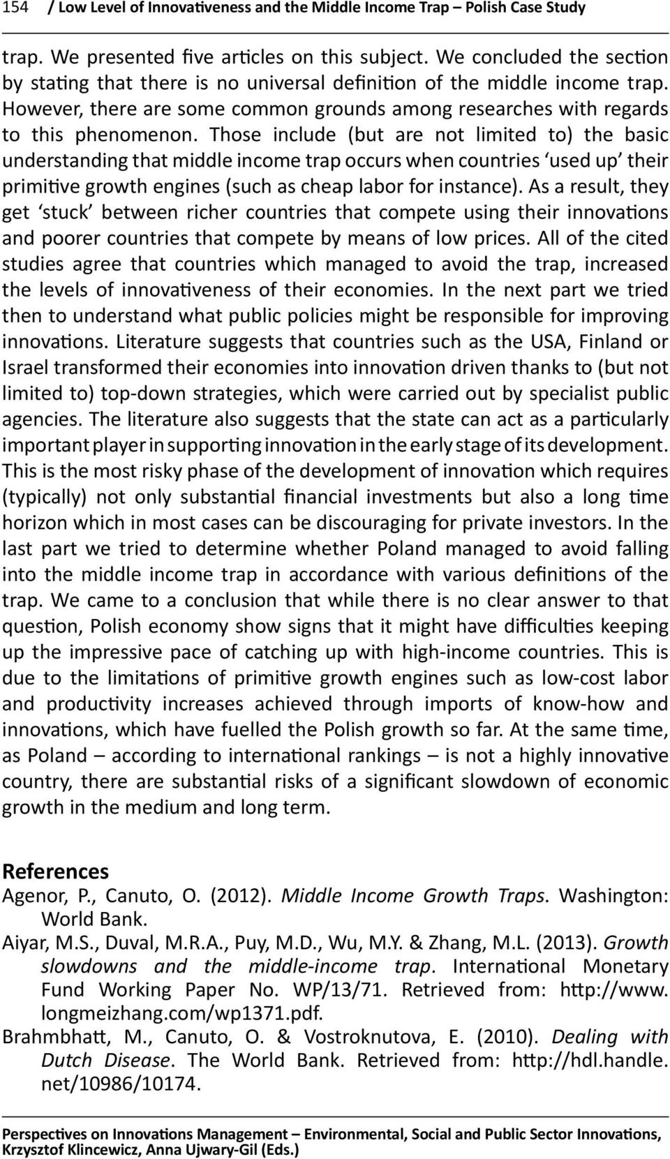 Those include (but are not limited to) the basic understanding that middle income trap occurs when countries used up their primitive growth engines (such as cheap labor for instance).