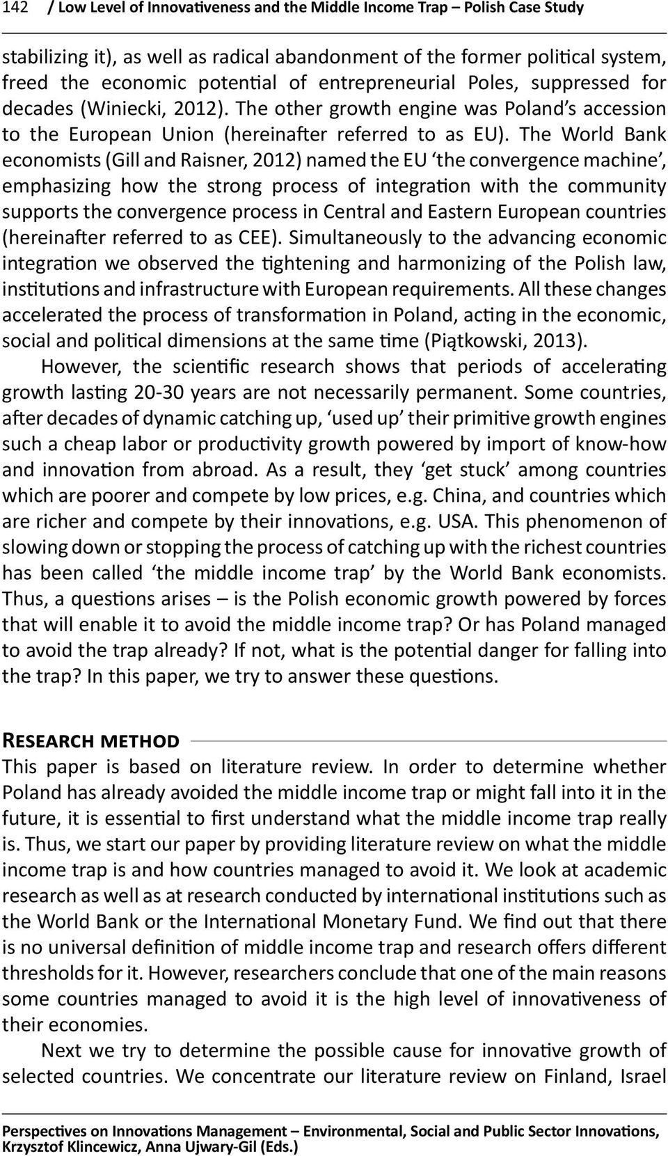 The World Bank economists (Gill and Raisner, 2012) named the EU the convergence machine, emphasizing how the strong process of integration with the community supports the convergence process in