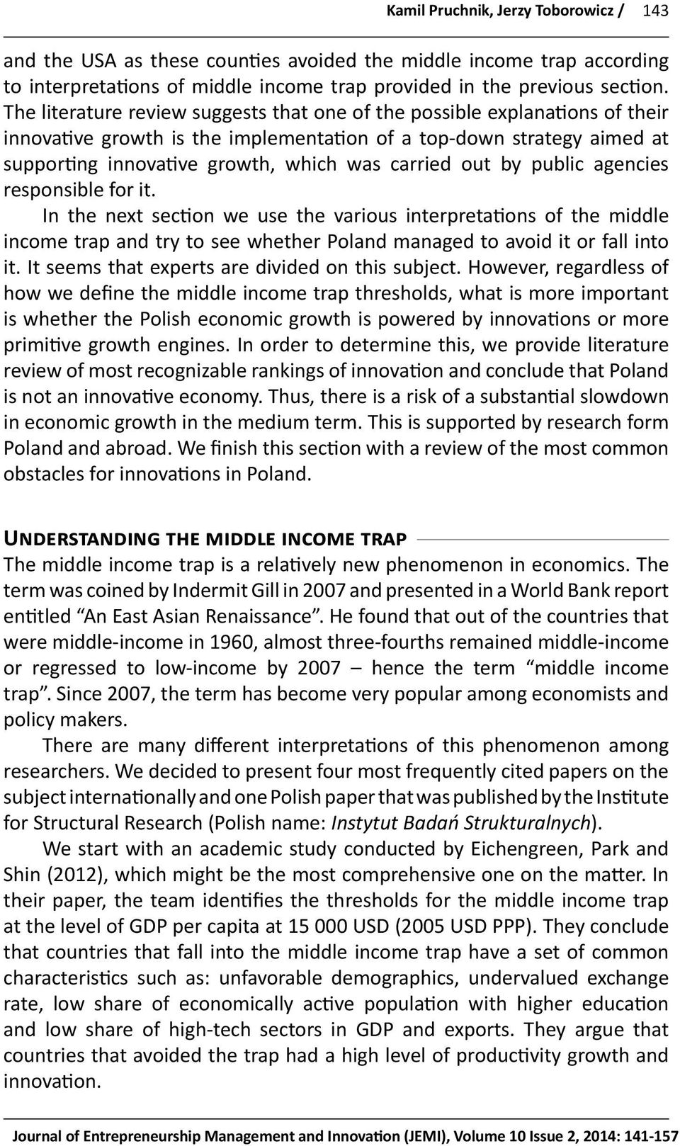 out by public agencies responsible for it. In the next section we use the various interpretations of the middle income trap and try to see whether Poland managed to avoid it or fall into it.
