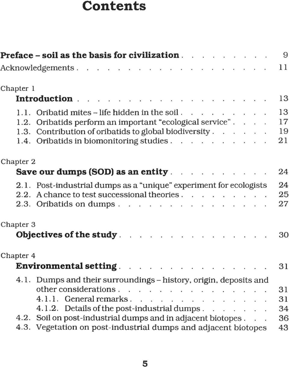 ..21 Chapter 2 Save our dumps (SOD) as an entity...24 2.1. Post-industrial dumps as a unique experiment for ecologists 24 2.2. A chance to test successional theories...25 2.3. Oribatids on dumps.