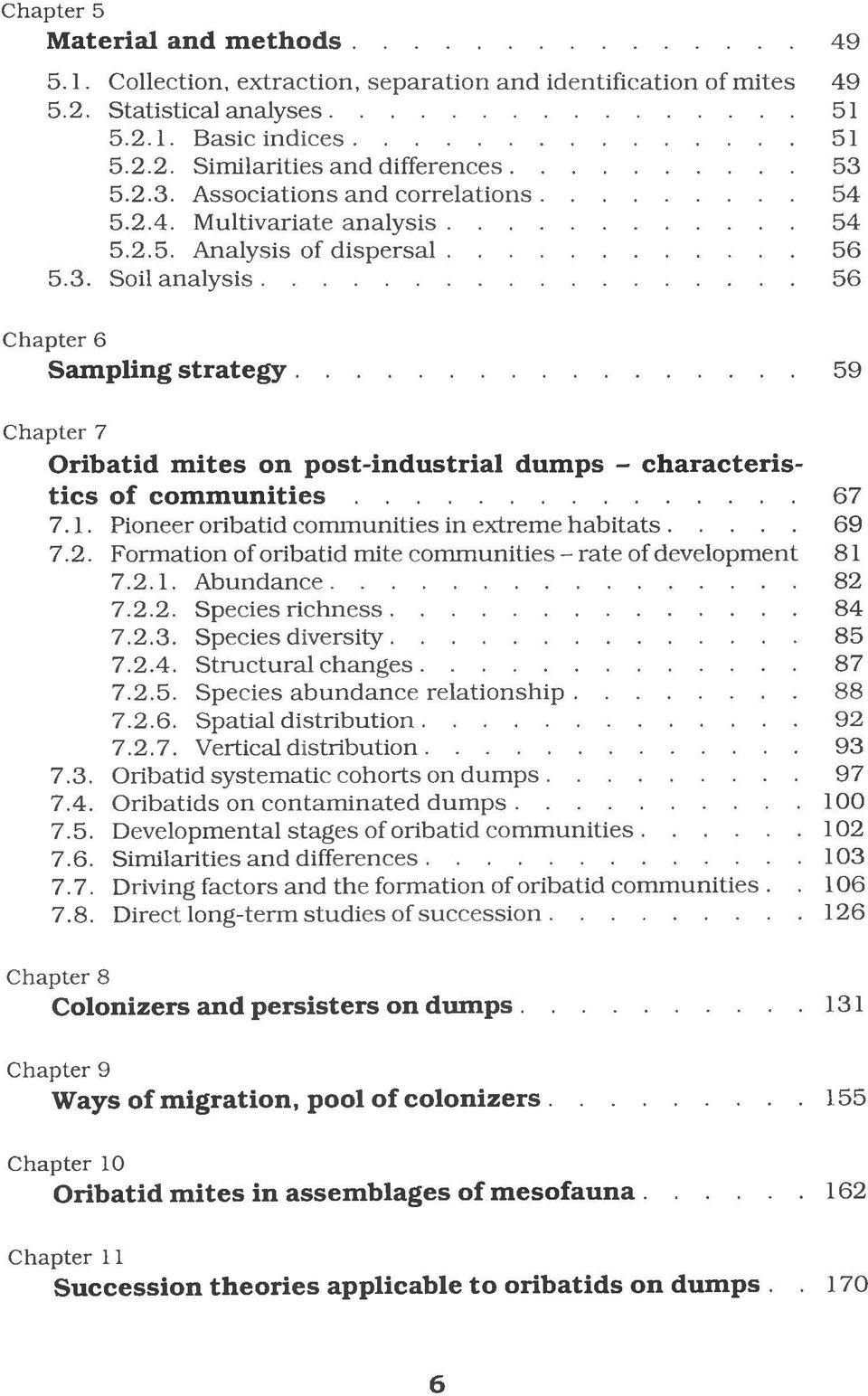 ..59 Chapter 7 Oribatid mites on post-industrial dumps - characteristics of c o m m u n itie s...67 7.1. Pioneer oribatid communities in extreme habitats... 69 7.2.