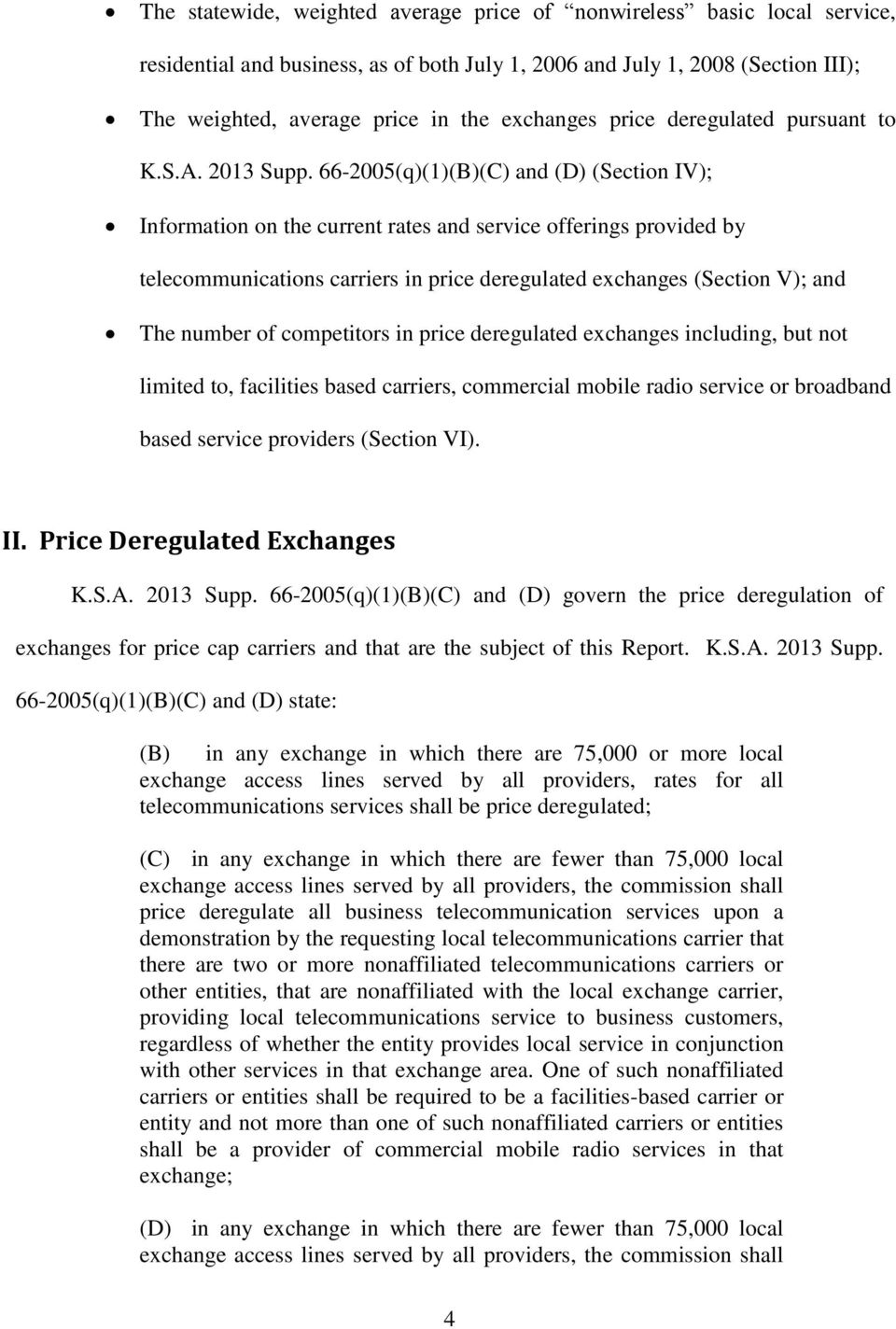 66-2005(q)(1)(B)(C) and (D) (Section IV); Information on the current rates and service offerings provided by telecommunications carriers in price deregulated exchanges (Section V); and The number of