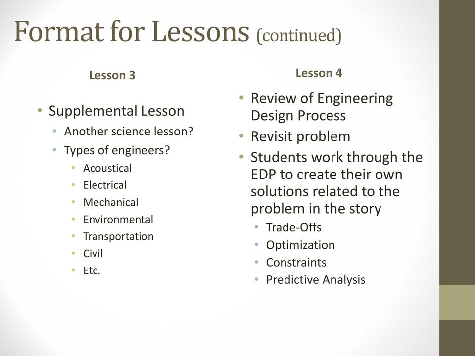 Lesson 4 Review of Engineering Design Process Revisit problem Students work through the EDP to