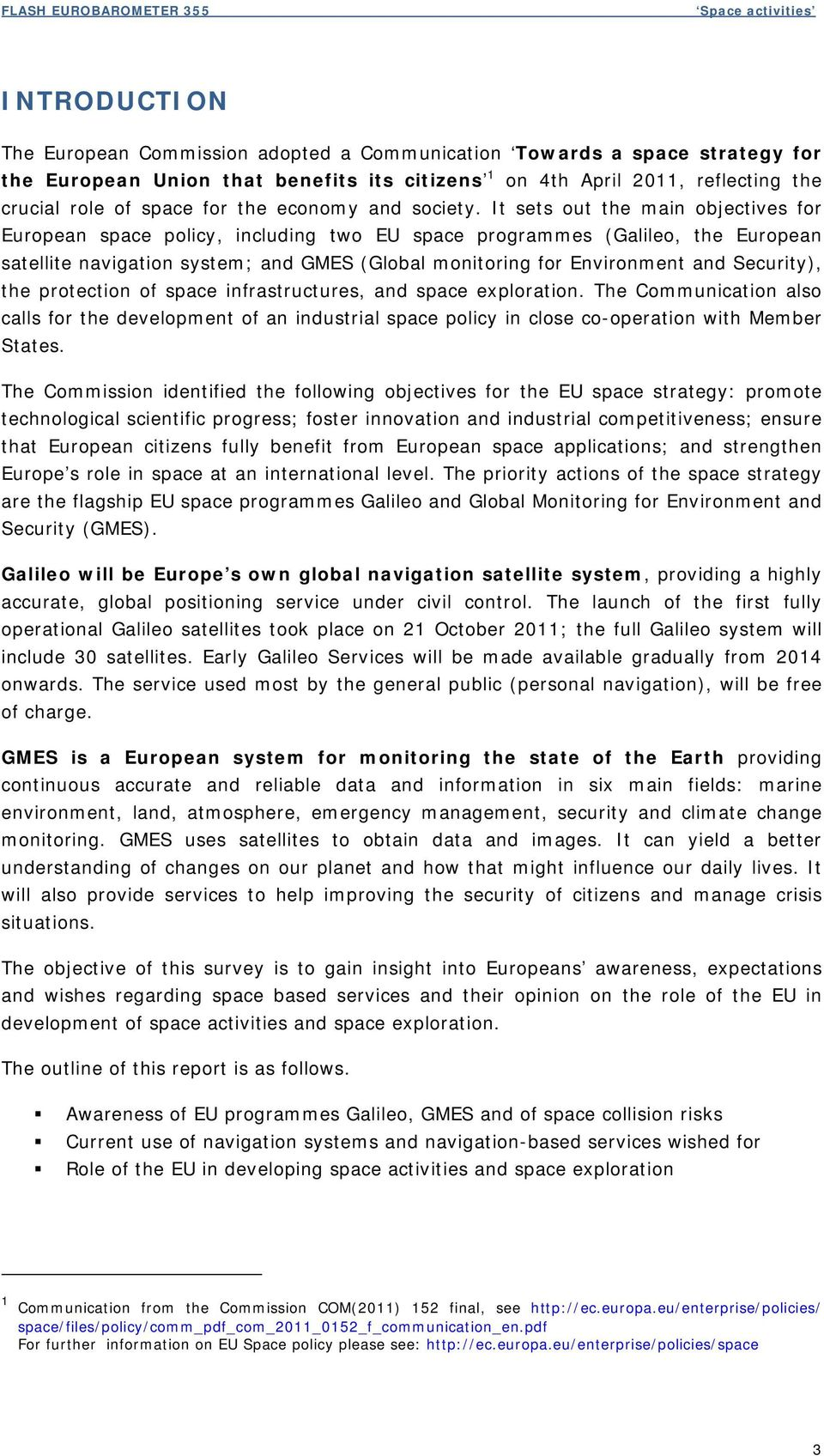 It sets out the main objectives for European space policy, including two EU space programmes (Galileo, the European satellite navigation system; and GMES (Global monitoring for Environment and