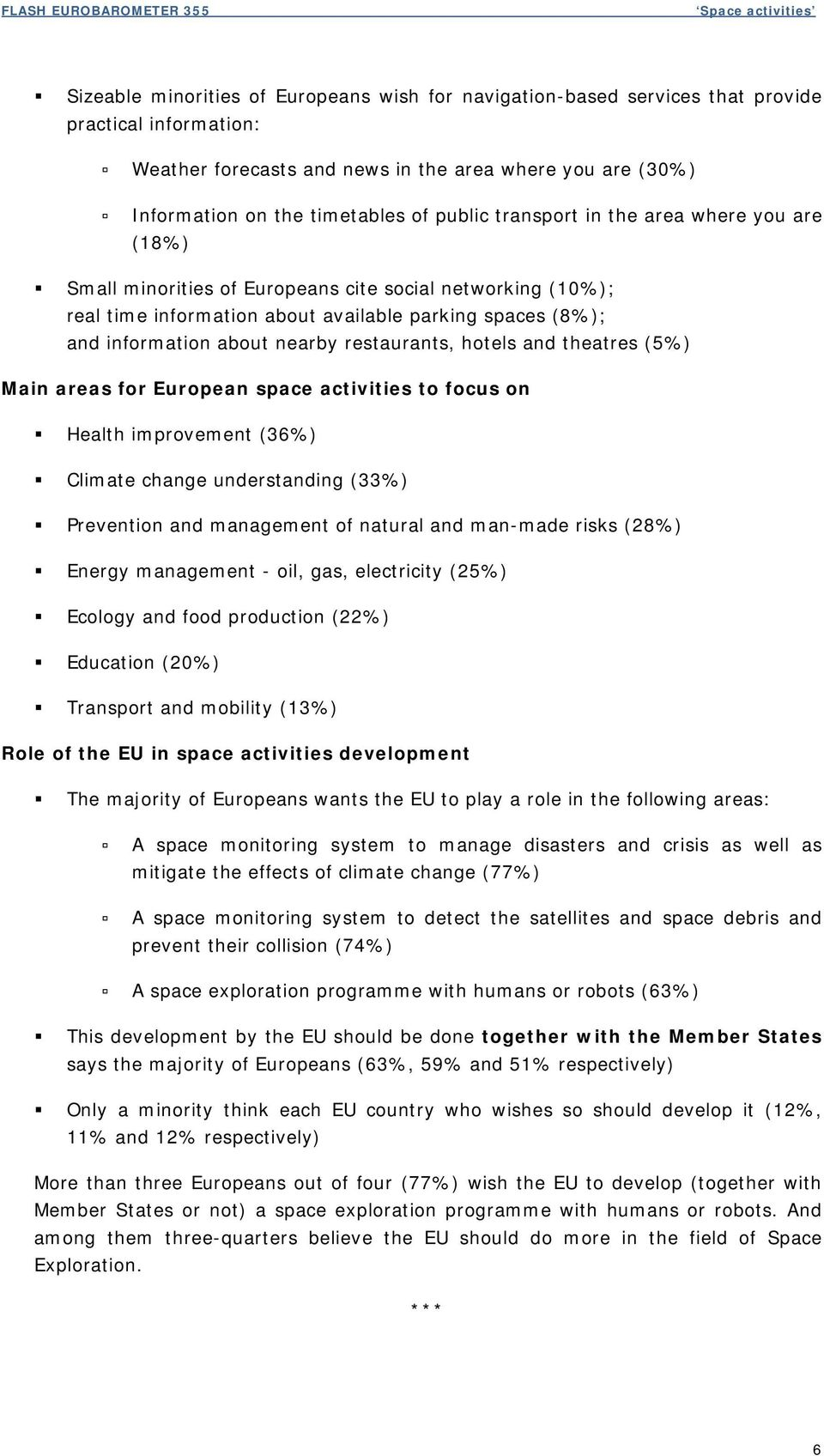 information about nearby restaurants, hotels and theatres (5%) Main areas for European space activities to focus on Health improvement (36%) Climate change understanding (33%) Prevention and