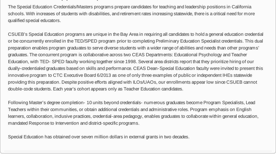 CSUEB s Special Education programs are unique in the Bay Area in requiring all candidates to hold a general education credential or be concurrently enrolled in the TED/SPED program prior to