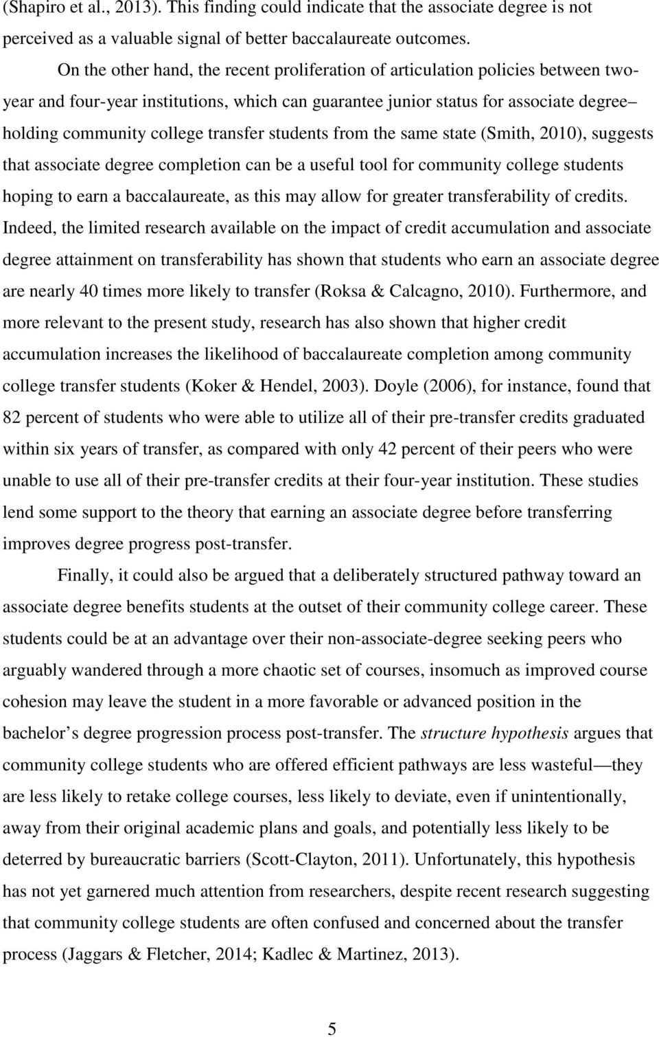 transfer students from the same state (Smith, 2010), suggests that associate degree completion can be a useful tool for community college students hoping to earn a baccalaureate, as this may allow