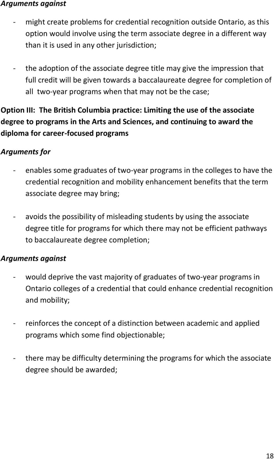not be the case; Option III: The British Columbia practice: Limiting the use of the associate degree to programs in the Arts and Sciences, and continuing to award the diploma for career-focused