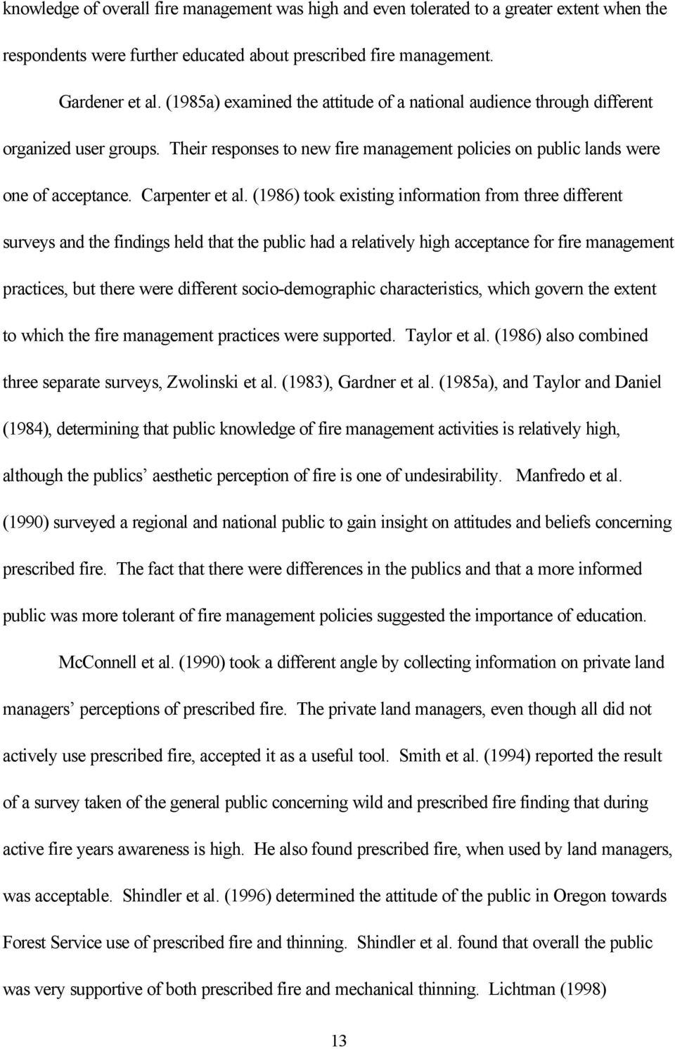(1986) took existing information from three different surveys and the findings held that the public had a relatively high acceptance for fire management practices, but there were different