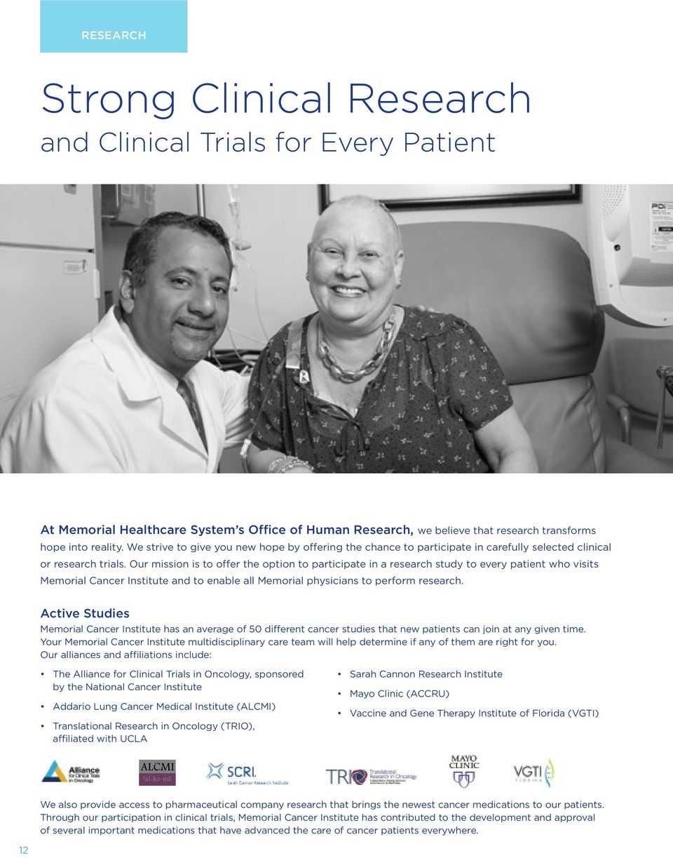 Our mission is to offer the option to participate in a research study to every patient who visits Memorial Cancer Institute and to enable all Memorial physicians to perform research.