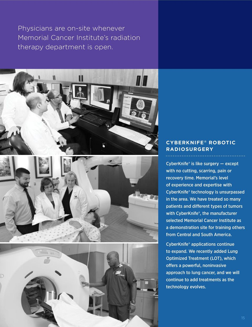 Memorial s level of experience and expertise with CyberKnife technology is unsurpassed in the area.