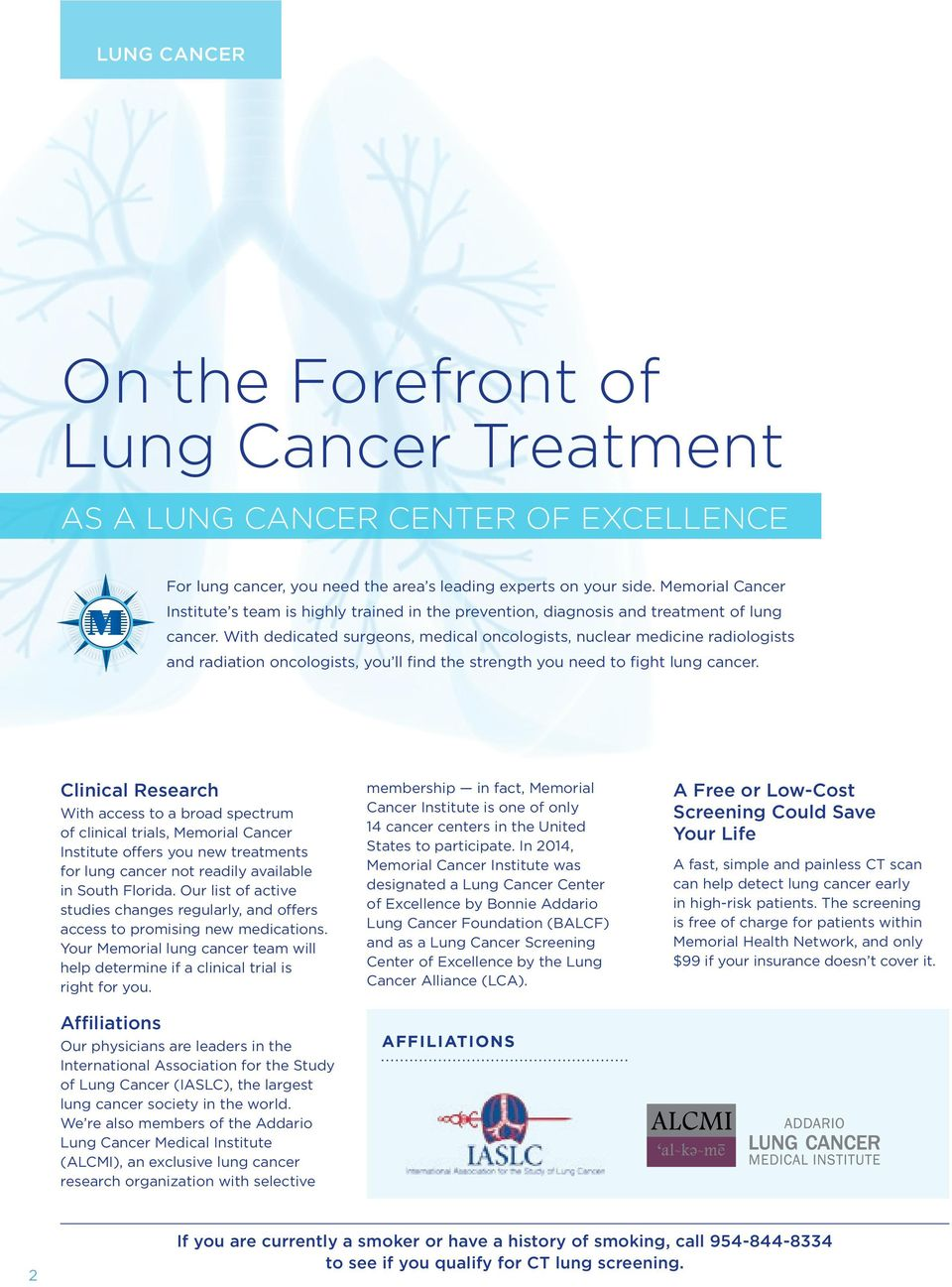 With dedicated surgeons, medical oncologists, nuclear medicine radiologists and radiation oncologists, you ll find the strength you need to fight lung cancer.