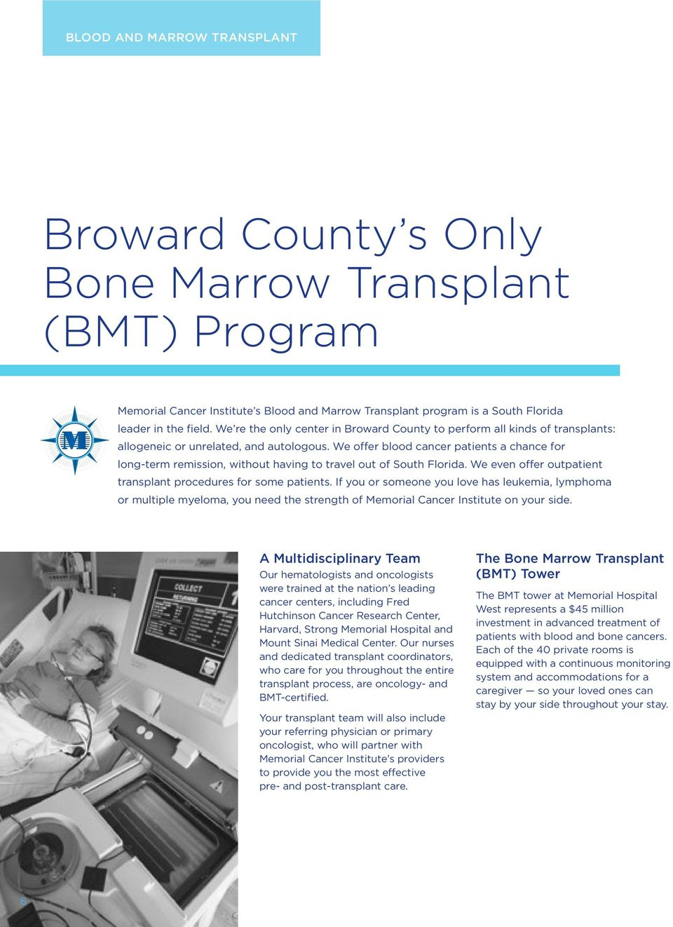 We offer blood cancer patients a chance for long-term remission, without having to travel out of South Florida. We even offer outpatient transplant procedures for some patients.