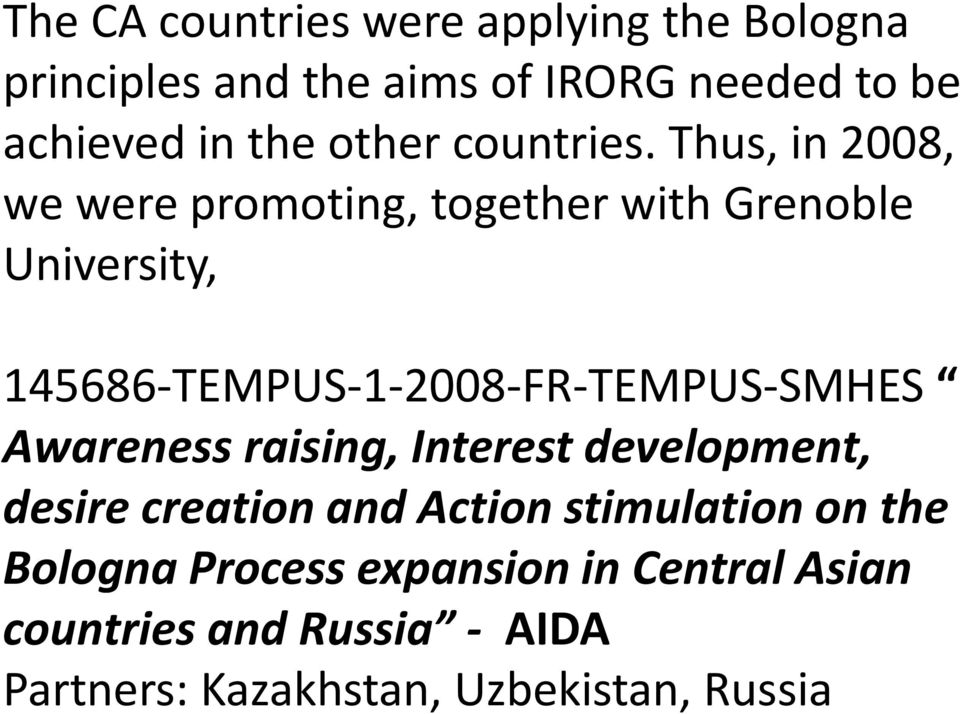 Thus, in 2008, we were promoting, together with Grenoble University, 145686-TEMPUS-1-2008-FR-TEMPUS-SMHES