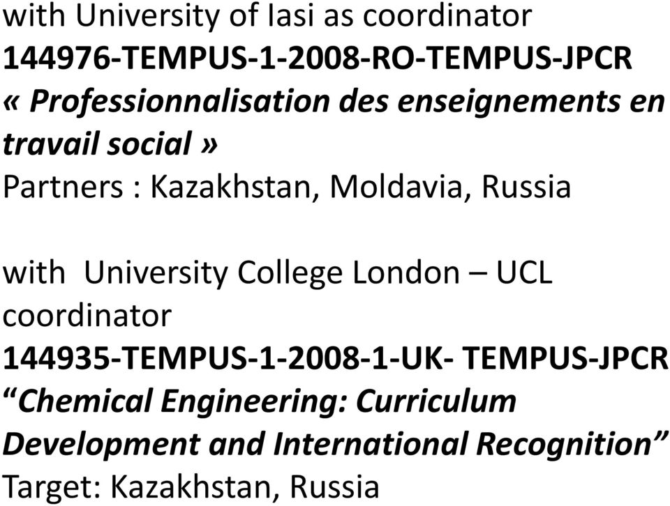 Moldavia, Russia with University College London UCL coordinator 144935-TEMPUS-1-2008-1-UK-