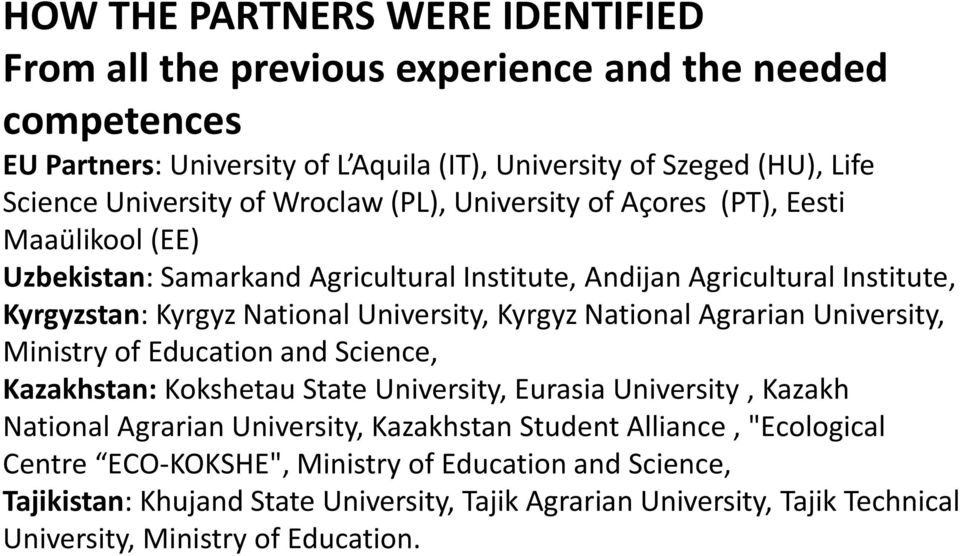Kyrgyz National Agrarian University, Ministry of Education and Science, Kazakhstan: Kokshetau State University, Eurasia University, Kazakh National Agrarian University, Kazakhstan Student
