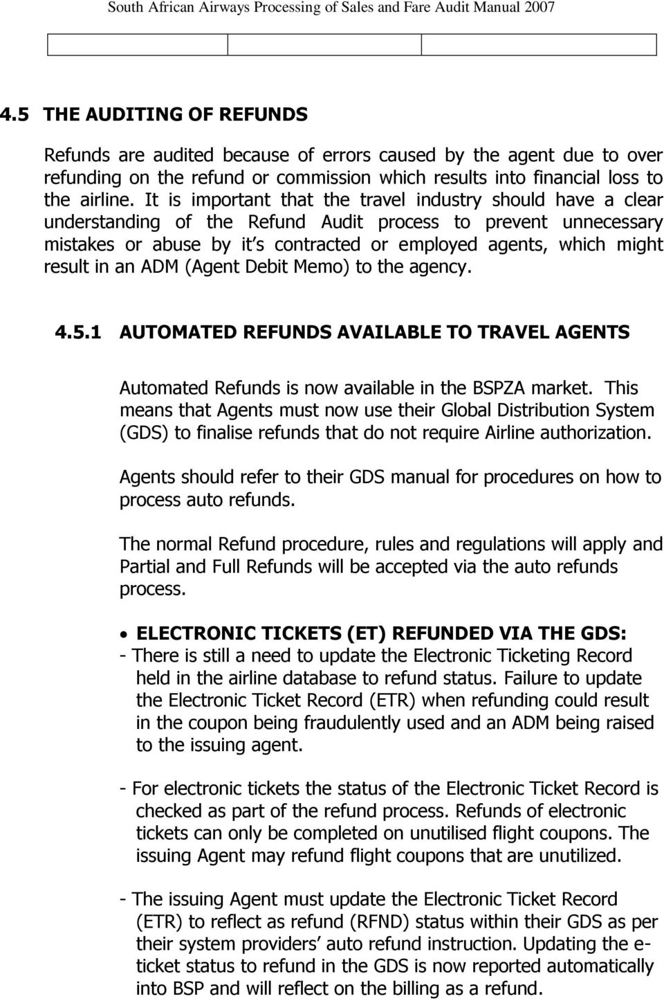 result in an ADM (Agent Debit Memo) to the agency. 4.5.1 AUTOMATED REFUNDS AVAILABLE TO TRAVEL AGENTS Automated Refunds is now available in the BSPZA market.