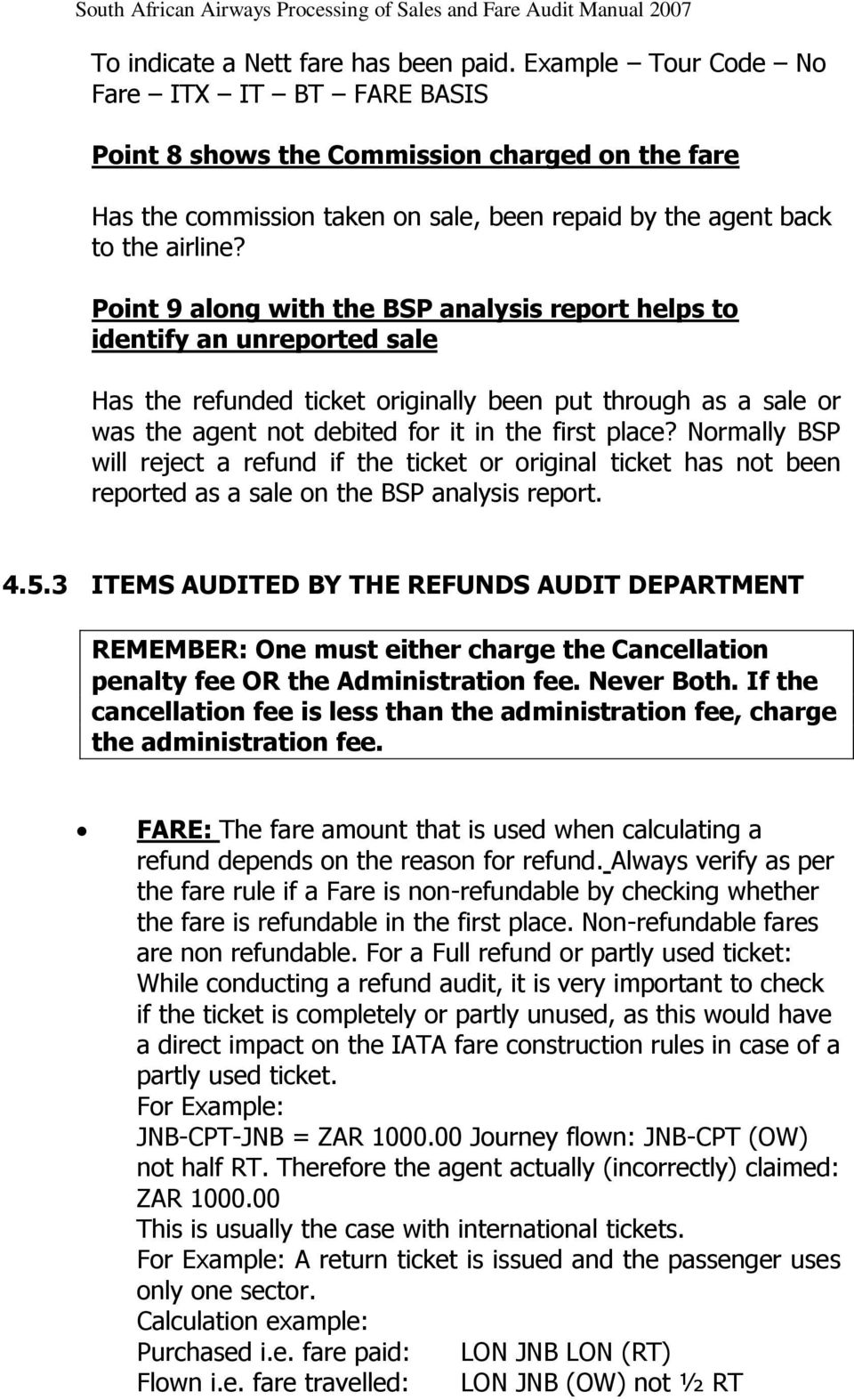Point 9 along with the BSP analysis report helps to identify an unreported sale Has the refunded ticket originally been put through as a sale or was the agent not debited for it in the first place?