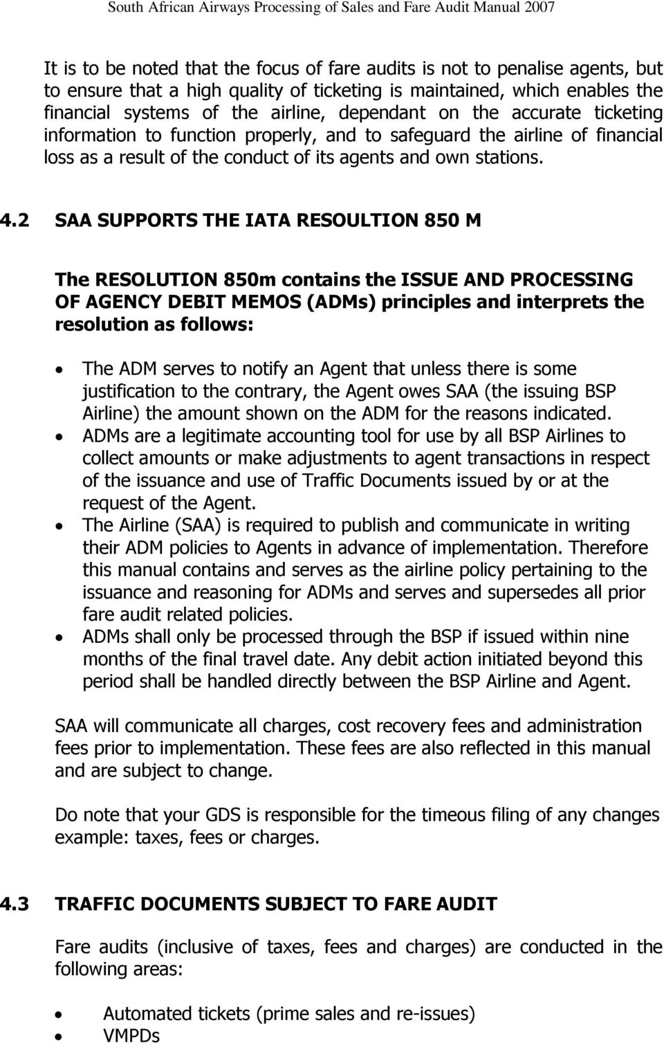 2 SAA SUPPORTS THE IATA RESOULTION 850 M The RESOLUTION 850m contains the ISSUE AND PROCESSING OF AGENCY DEBIT MEMOS (ADMs) principles and interprets the resolution as follows: The ADM serves to