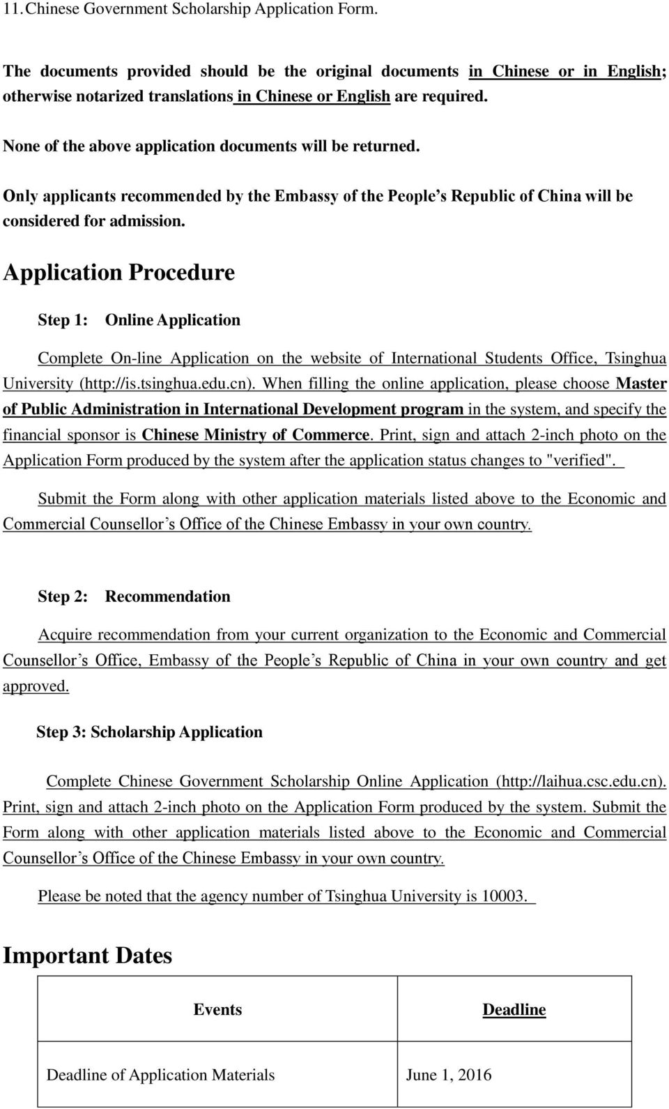 None of the above application documents will be returned. Only applicants recommended by the Embassy of the People s Republic of China will be considered for admission.