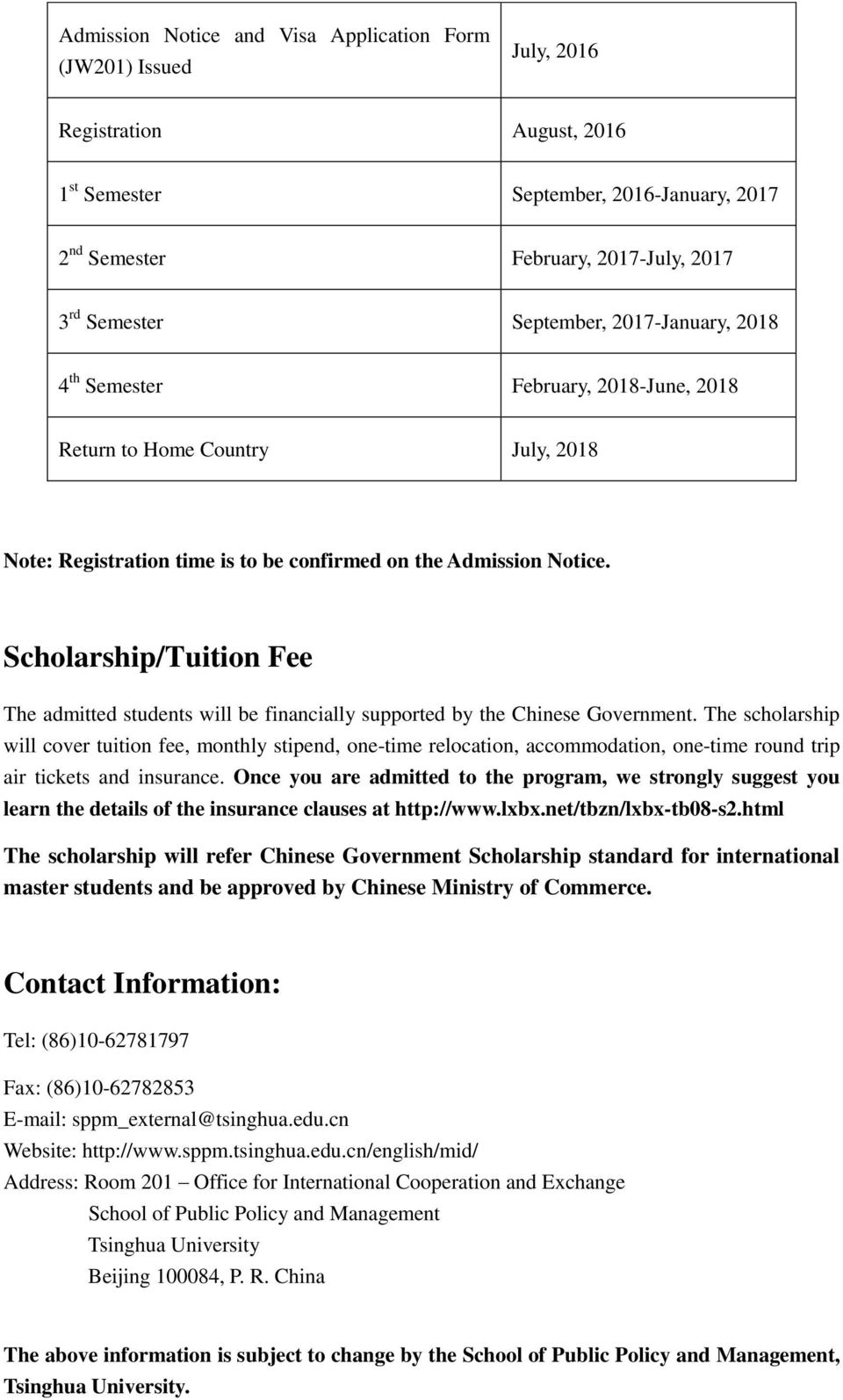 Scholarship/Tuition Fee The admitted students will be financially supported by the Chinese Government.
