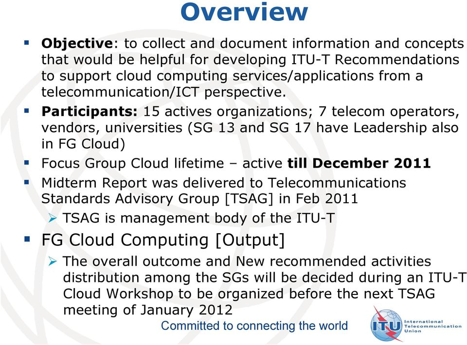 Participants: 15 actives organizations; 7 telecom operators, vendors, universities (SG 13 and SG 17 have Leadership also in FG Cloud) Focus Group Cloud lifetime active till December 2011