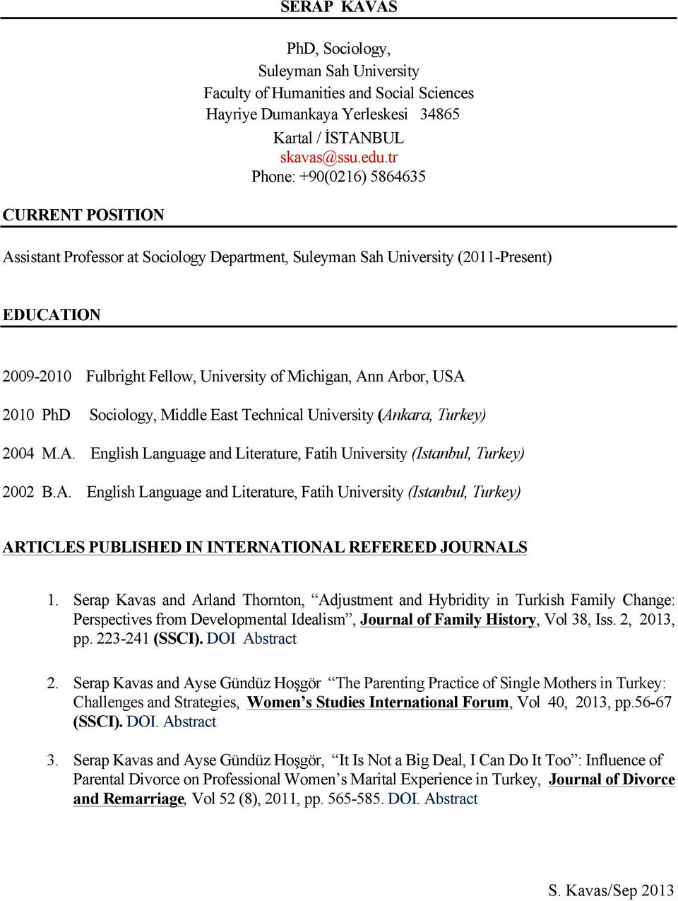 Arbor, USA 2010 PhD Sociology, Middle East Technical University (Ankara, Turkey) 2004 M.A. English Language and Literature, Fatih University (Istanbul, Turkey) 2002 B.A. English Language and Literature, Fatih University (Istanbul, Turkey) ARTICLES PUBLISHED IN INTERNATIONAL REFEREED JOURNALS 1.