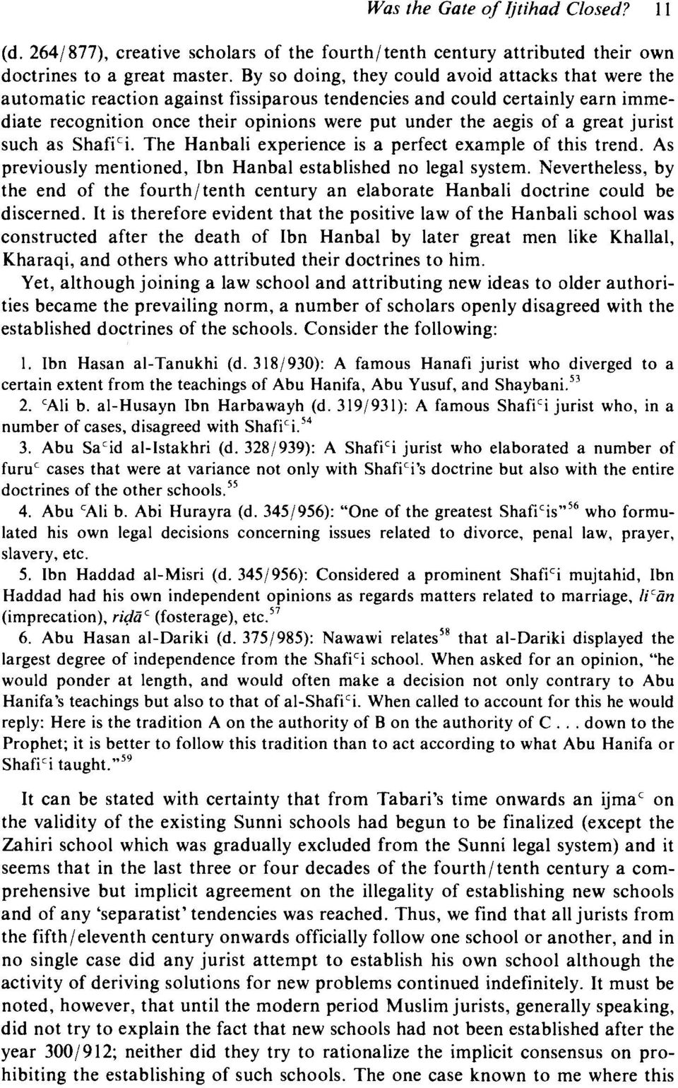 great jurist such as Shafi'i. The Hanbali experience is a perfect example of this trend. As previously mentioned, Ibn Hanbal established no legal system.