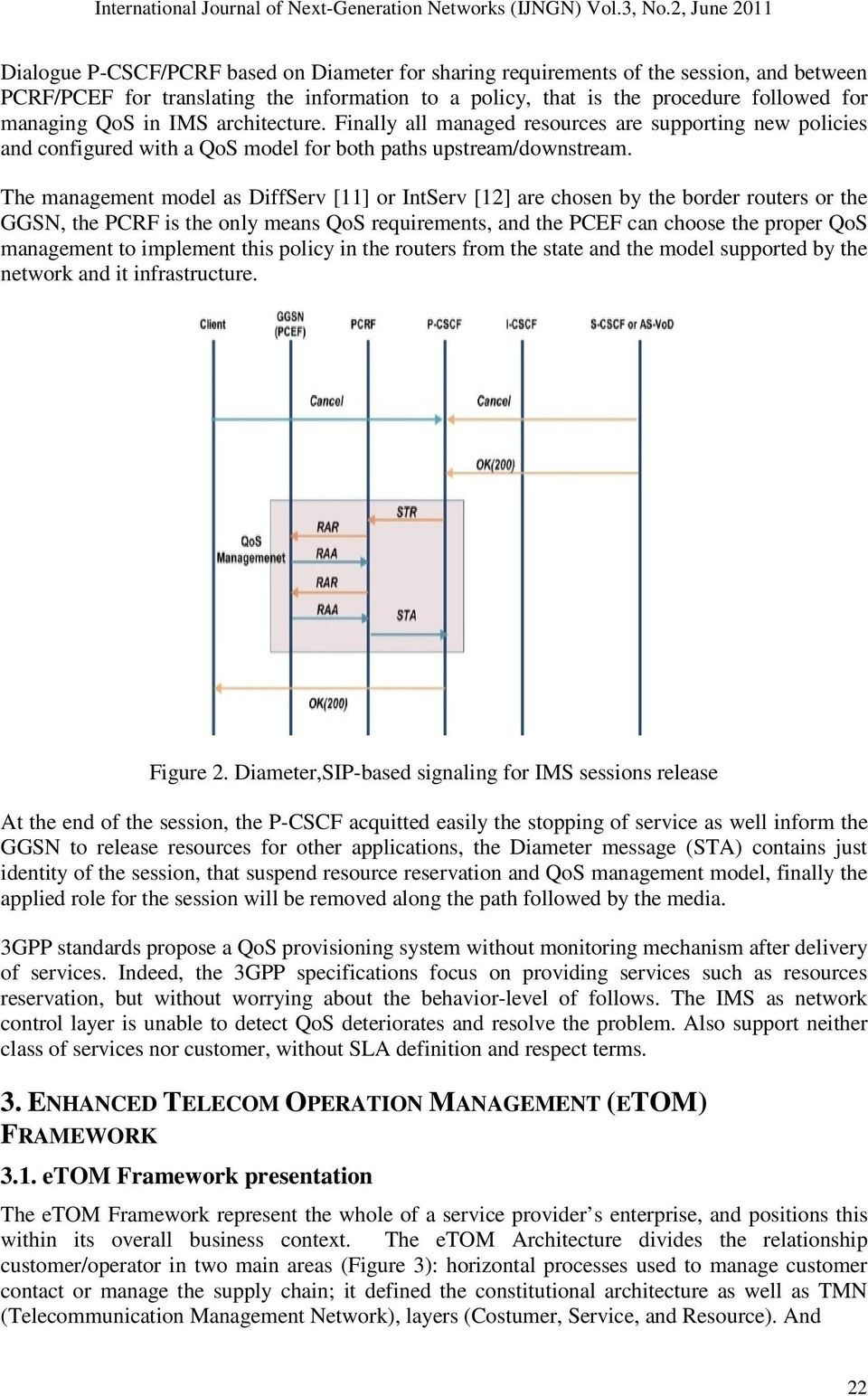 The management model as DiffServ [11] or IntServ [12] are chosen by the border routers or the GGSN, the PCRF is the only means QoS requirements, and the PCEF can choose the proper QoS management to