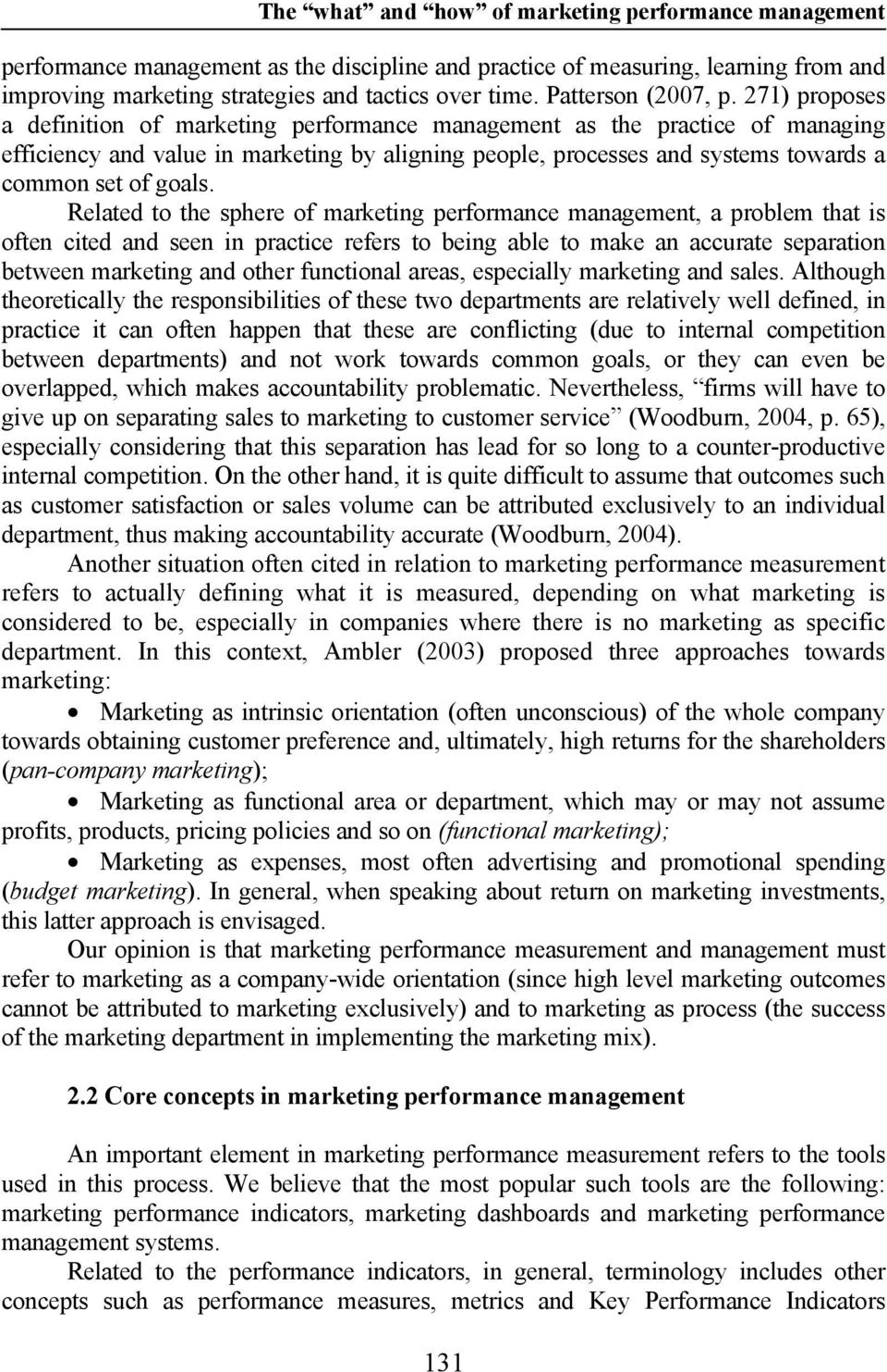 271) proposes a definition of marketing performance management as the practice of managing efficiency and value in marketing by aligning people, processes and systems towards a common set of goals.