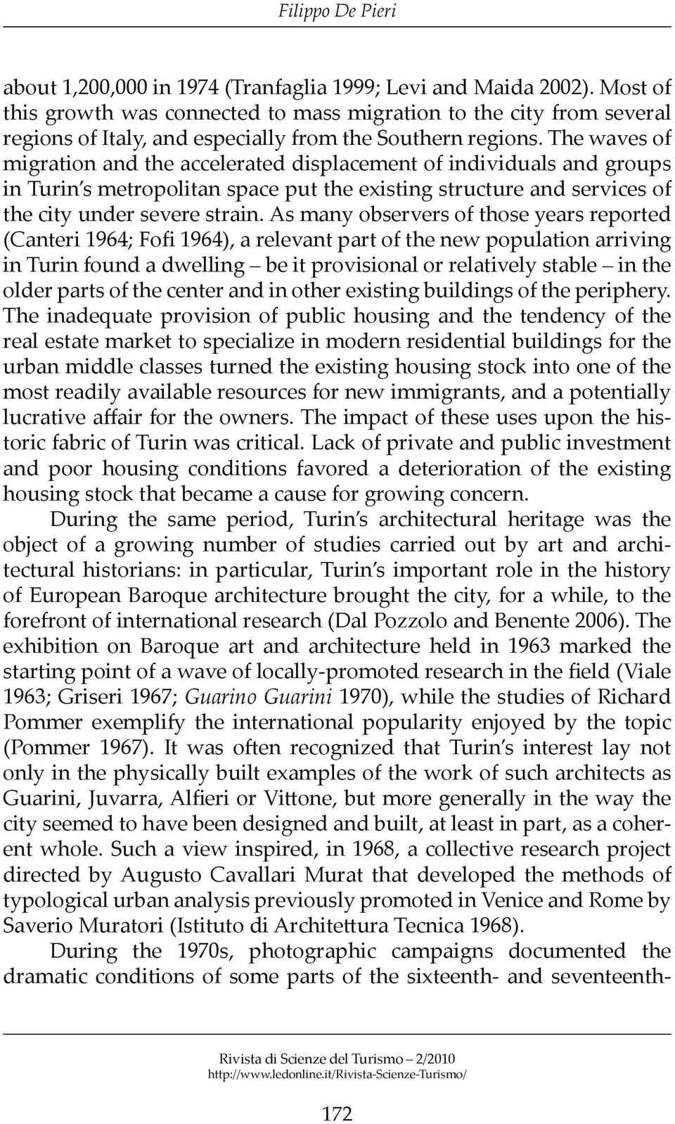 The waves of migration and the accelerated displacement of individuals and groups in Turin s metropolitan space put the existing structure and services of the city under severe strain.